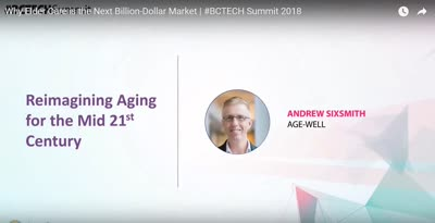 """Reimagining Aging in the Mid 21st Century"" - Andrew Sixsmith at #BCTECH Summit 2018 