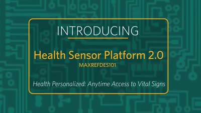 Introducing the Health Sensor Platform 2.0 (MAXREFDES101)