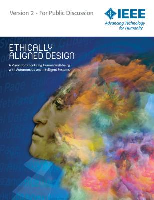 Ethically Aligned Design: A Vision for Prioritizing Human Wellbeing with Artificial Intelligence and Autonomous Systems, Version 2